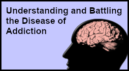 Understanding and Battling the Disease of Addiciton